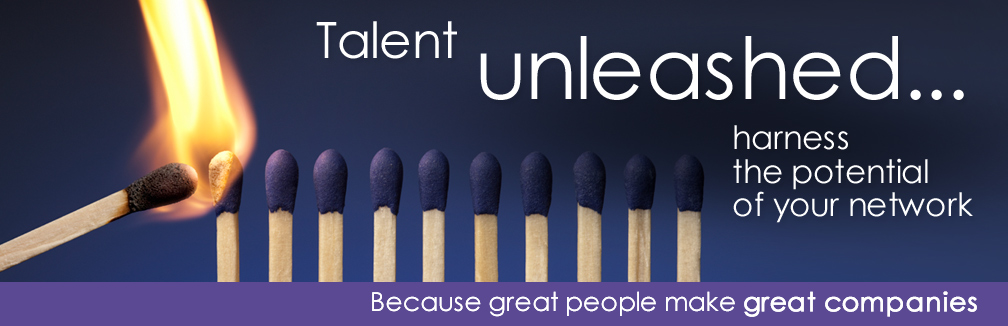 Talent unleashed...harness the potential of your network Because great people make great companies
